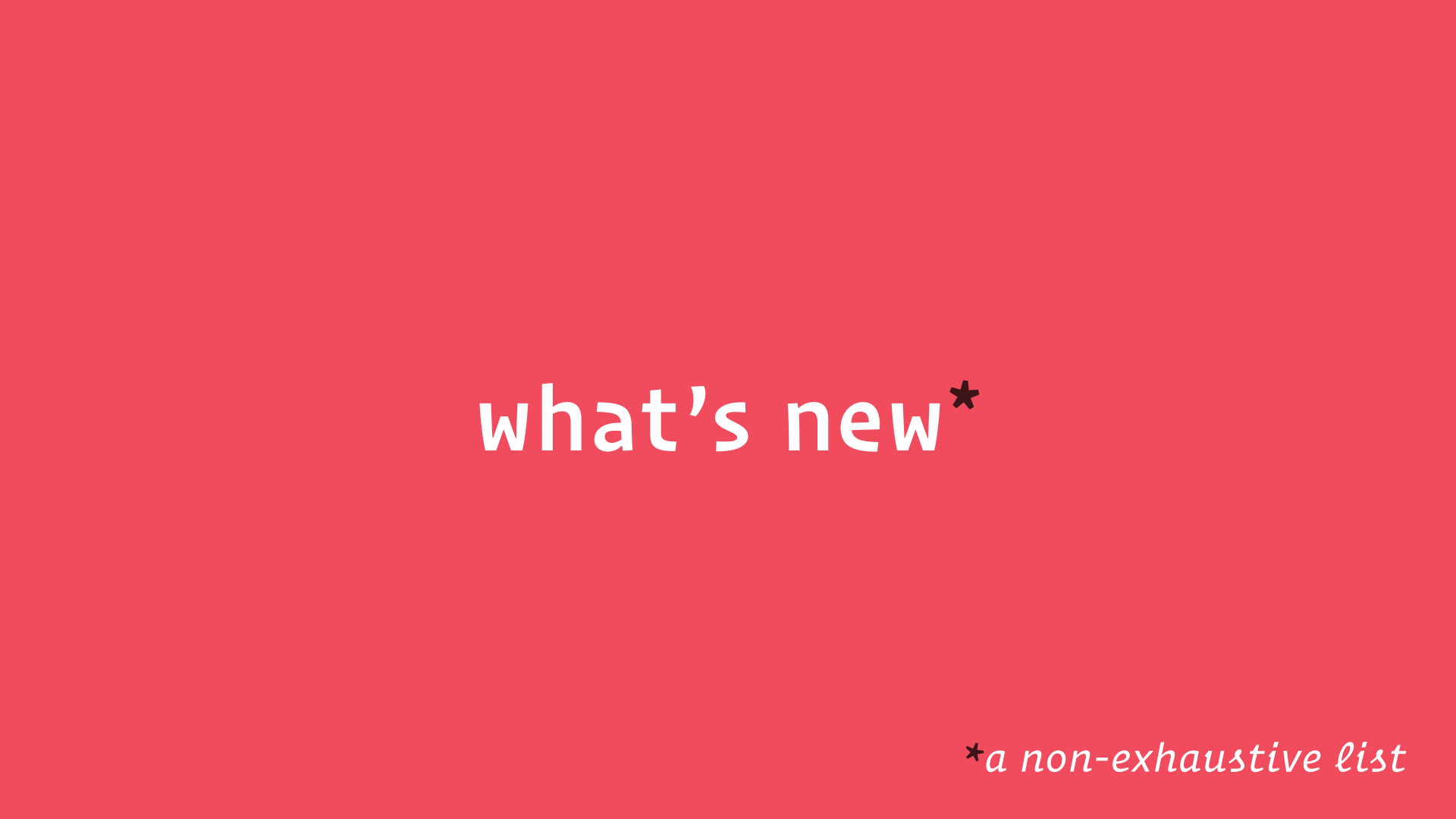 slide: what's new (a non-exhaustive list)