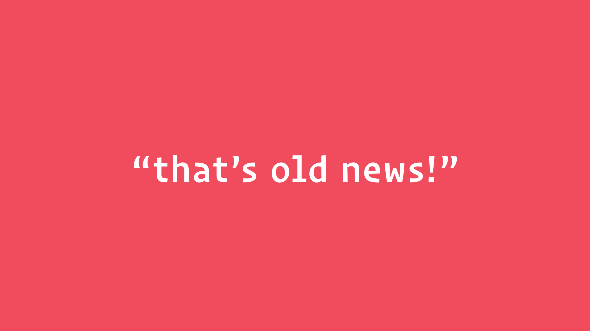 "slide: ""that's old news!"""