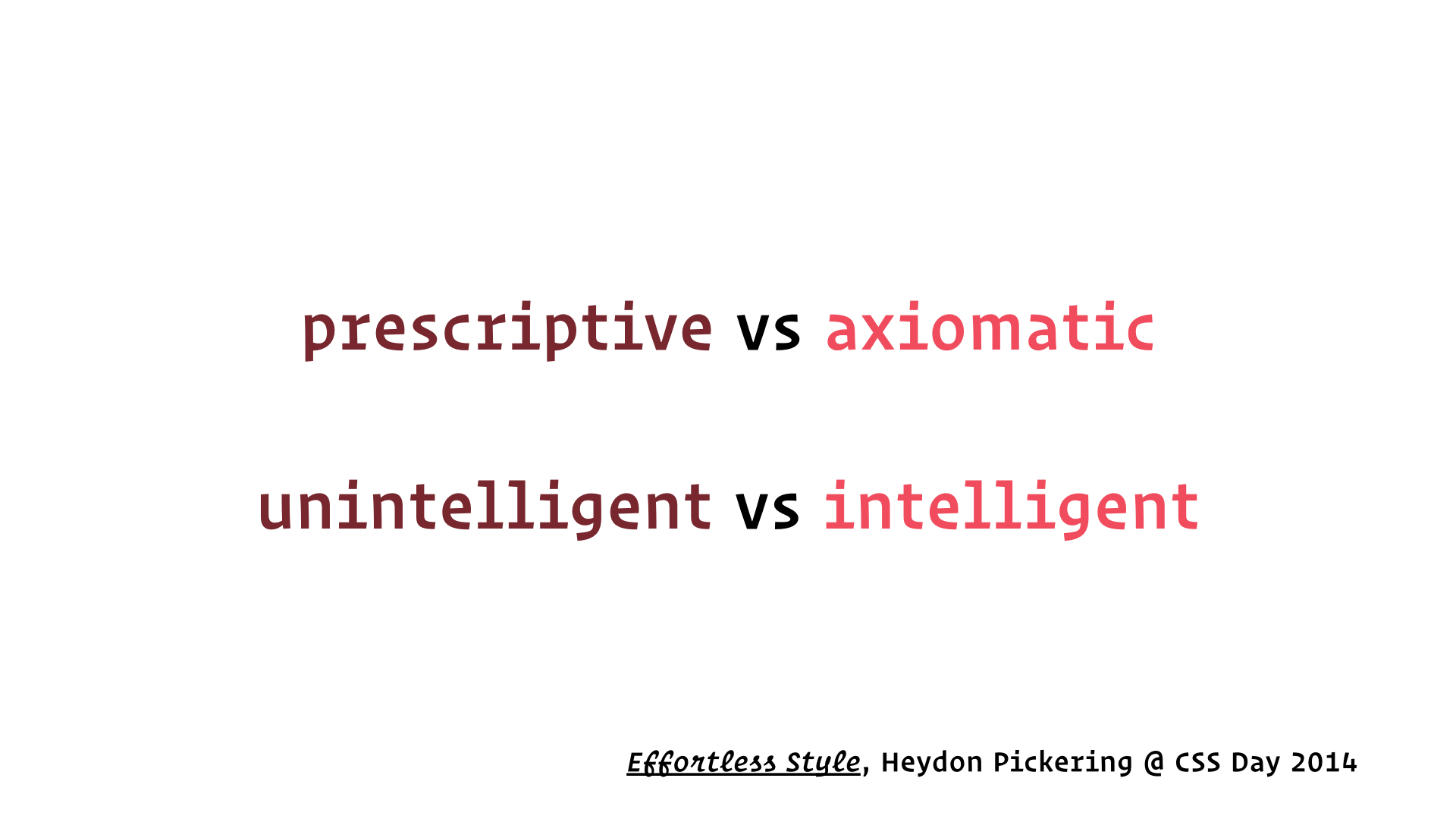 slide: prescriptive vs axiomatic, unintelligent vs intelligent