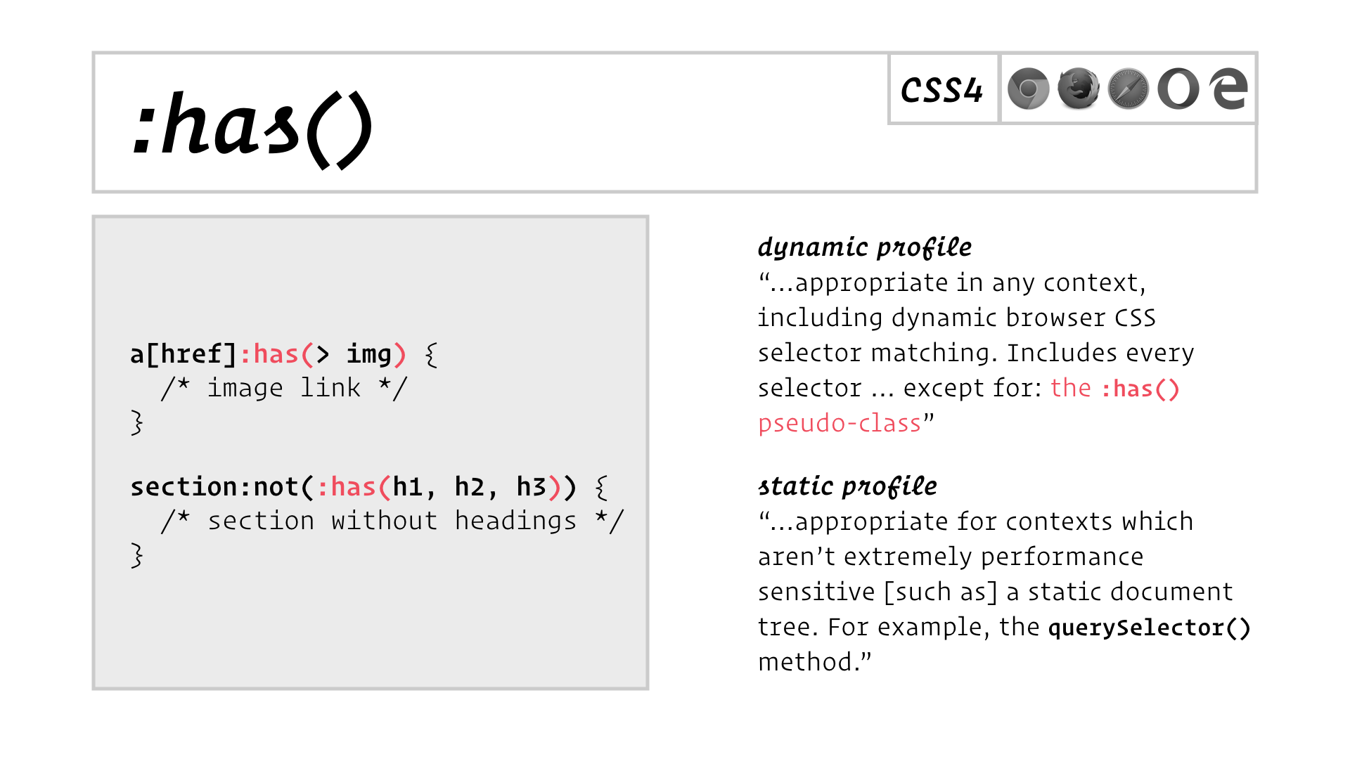 "slide: Dynamic profile: ""…appropriate in any context, including dynamic browser CSS selector matching. Includes every selector … except for: the :has() pseudo-class"" Static profile: ""…appropriate for contexts which aren't extremely performance sensitive [such as] a static document tree. For example, the querySelector() method."""